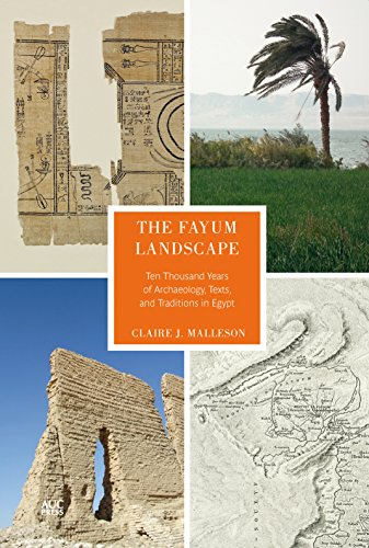 The Fayum Landscape: Ten Thousand Years of Archaeology, Texts, and Traditions in Egypt