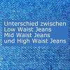 unterschied low waist Jeans mid waist jeans und high waist jeans