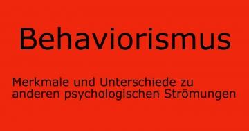 wesentliche kennzeichen des behaviorismus und unterschiede zu anderen psychologischen Strömungen