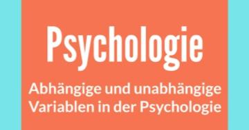abhängige und unabhängige variablen in der psychologie