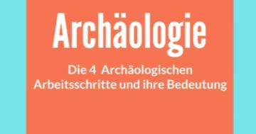 archäologischen arbeitsschritte bedeutung