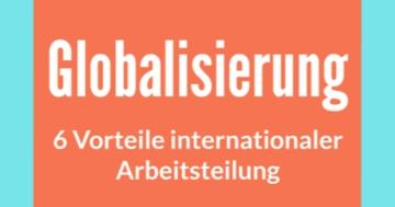globalisierung vorteile internationaler arbeitsteilung sinnvoll