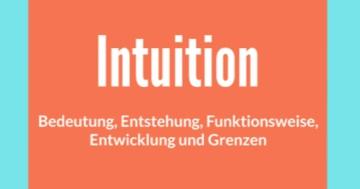 intuition bedeutung entwicklung entstehung funktionsweise grenzen