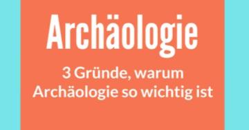 warum ist archäologie wichtig