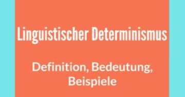 linguistischer determinismus definition bedeutung beispiele