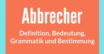 abbrecher definition bedeutung grammatik bestimmung