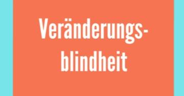 veränderungsblindheit beipiele